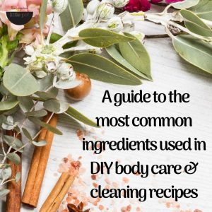 A guide to the most common ingredients used in DIY body care & cleaning recipes