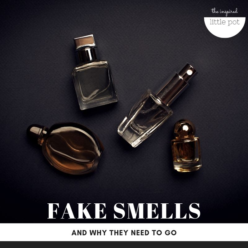 Fake Smells and why they need to go | The Inspired Little Pot