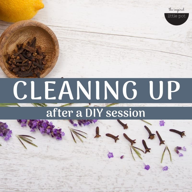 DIY Advice - Cleaning up after a DIY session | The Inspired Little Pot