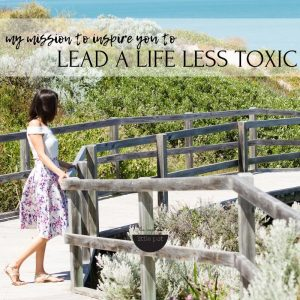Living a life less toxic – my mission