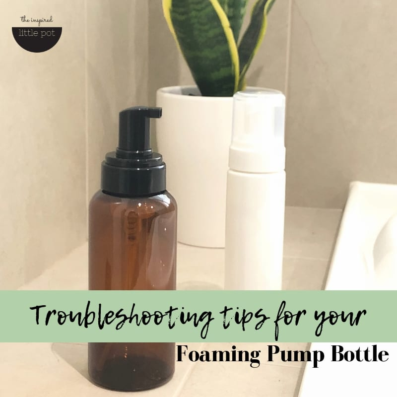 Troubleshooting tips for foaming pump bottles | The Inspired Little Pot