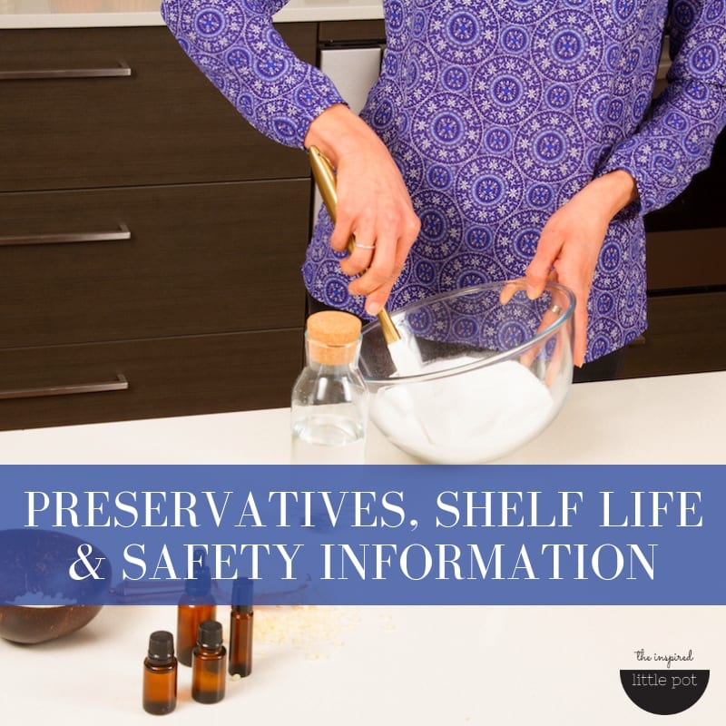 DIY Advice - Preservatives, Shelf Life & Safety Information | The Inspired Little Pot