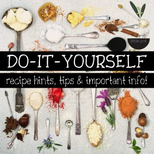 DIY recipe hints, tips & important info