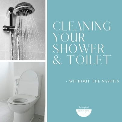 Cleaning Your Shower & Toilet Without The Nasties