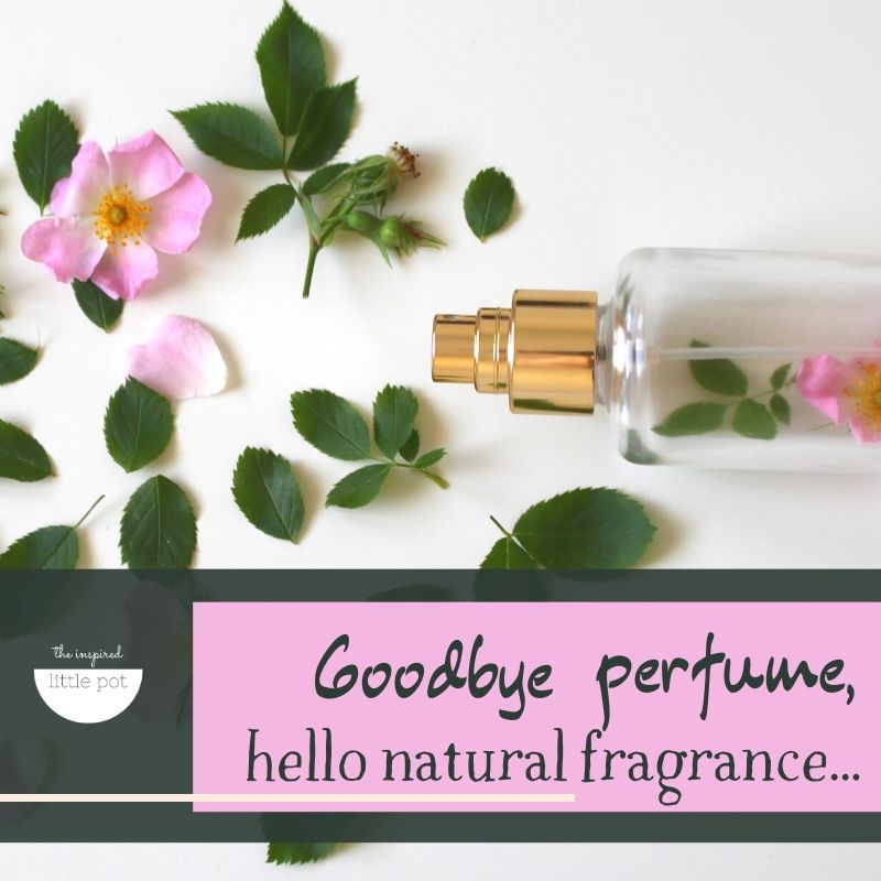 Quitting a Nasty Habit – Goodbye Perfume, Hello Natural Fragrance | The Inspired Little Pot