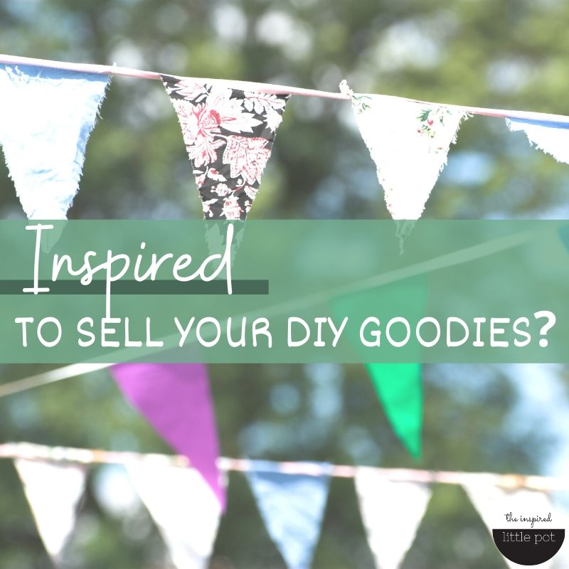 Inspired To Sell Your DIY Goodies?