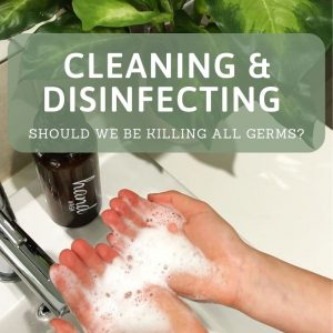 Cleaning & disinfecting – should we be killing all germs?