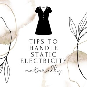 Tips to naturally handle static electricity and clingy clothes